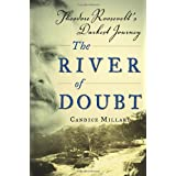 The River of Doubt: Theodore Roosevelt's Darkest Journey ~ Candice Millard