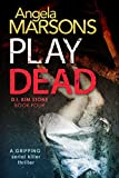 Play Dead: A gripping serial killer thriller (Detective Kim Stone crime thriller series Book 4) (kindle edition)