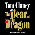 The Bear and the Dragon (       ABRIDGED) by Tom Clancy Narrated by Frank Muller