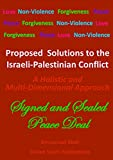 Proposed Solutions to the Israeli-Palestinian Conflict: A Holistic and Multi-Dimensional Approach