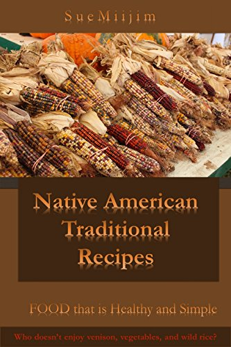 Native American Traditional Recipes: Food that is healthy and simple by Sue Miijim