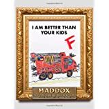 I Am Better Than Your Kids ~ Maddox