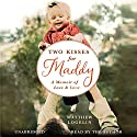 Two Kisses for Maddy: A Memoir of Loss & Love Audiobook by Matthew Logelin Narrated by Matthew Logelin