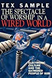 img - for The Spectacle of Worship in a Wired World: Electronic Culture and the Gathered People of God book / textbook / text book