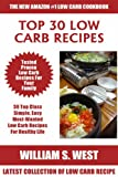 Top Class Low Carb Recipes: Latest Collection of 30 Tested, Proven, Most-Wanted And Delicious Low Carb Recipes For Healthy Life