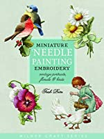 Miniature Needle Painting Embroidery: Vintage Portraits, Florals & Birds (Milner Craft)