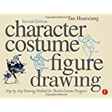 Character Costume Figure Drawing: Step-by-Step Drawing Methods for Theatre Costume Designersby Tan Huaixiang