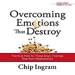 Overcoming Emotions That Destroy�: Pr...