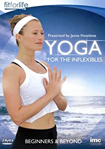 Yoga for the Inflexibles - Beginners & Beyond - Jamie Heseltine - Fit for Life Series [DVD]