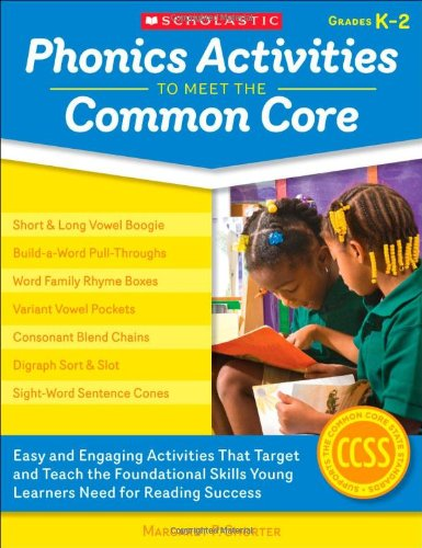 Phonics Activities To Meet The Common Core: Easy And Engaging Activities That Target And Teach The Foundational Skills Young Learners Need For Reading Success