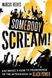 img - for [(Somebody Scream!: Rap Music's Rise to Prominence in the Aftershock of Black Power)] [Author: Marcus Reeves] published on (March, 2008) book / textbook / text book
