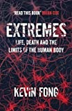 Extremes: How Far Can You Go to Save a Life?: Life. Death and the Limits of the Human Body by Fong. Kevin ( 2013 ) Paperback Fong. Kevin
