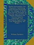 Useful Information for Engineers: Containing Experimental Researches On the Collapse of Boiler Flues and the Strength of Materials, and Lectures On ... Engineering, Iron Shipbuilding, the Proper