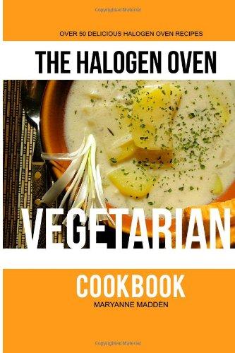The Halogen Oven Vegetarian Cookbook (The Halogen Oven Cookbook) (Volume 4)