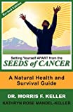 Morris F. Keller Setting Yourself Apart from the Seeds of Cancer: A Natural Health and Survival Guide