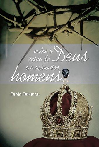 Fabio Teixeira - Entre o Reino de Deus e o reino dos Homens.