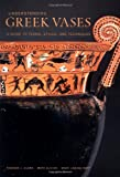 img - for Understanding Greek Vases: A Guide to Terms, Styles, and Techniques (Looking at Series) book / textbook / text book