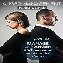 Anger Management: How to Manage Your Anger and Overcome Emotions That Destroy (       UNABRIDGED) by Patricia Carlisle Narrated by Charles Alonzo Lee Cameron