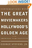 Conversations with the Great Moviemakers of Hollywood's Golden Age: At the American Film Institute