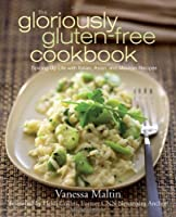 The Gloriously Gluten-Free Cookbook: Spicing Up Life with Italian, Asian, and Mexican Recipes by Wiley