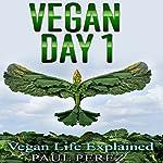 Vegan Day 1: Vegan Life Explained | Paul Perez