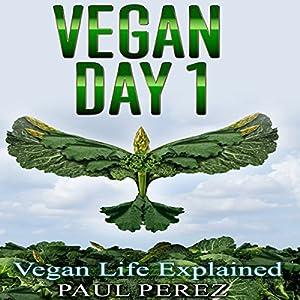 Vegan Day 1: Vegan Life Explained Audiobook