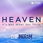 Heaven: It's Not What You Think | Chip Ingram