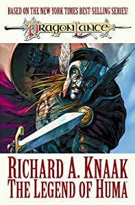 Dragonlance: The Legend of Huma (Dragonlance (Numbered)) by Richard A. Knaak, Mike S. Miller, Andrea Divito and Steve Kurth