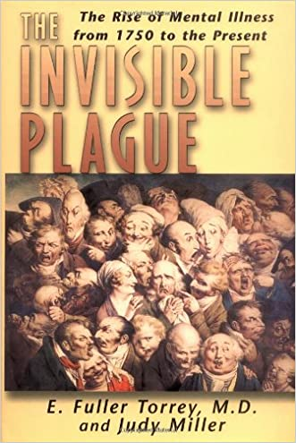 The Invisible Plague: The Rise of mental Illness from 1750 to the Present