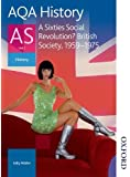 AQA History AS Unit 2 A Sixties Social Revolution?: British Society 1959-1975: Student's Book