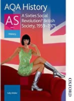 AQA History AS Unit 2 A Sixties Social Revolution?: British Society 1959-1975: Student's Book
