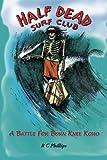 Half Dead Surf Club: A Battle for Born Knee Koho