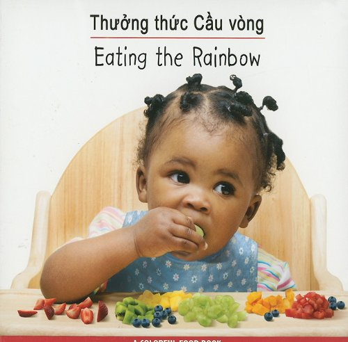 Eating The Rainbow (Babies Everywhere Series) Vietnamese/English (Sach Ve Thuc Pham Day Mau Sac/Eating The Rainbow) (Vietnamese Edition)