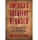 img - for [ AMERICA'S GREATEST BLUNDER: THE FATEFUL DECISION TO ENTER WORLD WAR ONE ] By Pines, Burton Yale ( Author) 2013 [ Paperback ] book / textbook / text book