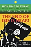 img - for The End of ISIS is near!: ISIS in Bible Prophecy (High Time to Awake) (Volume 7) book / textbook / text book