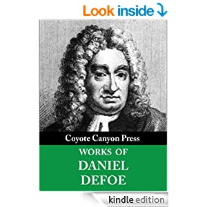 The Complete Daniel Defoe Collection. (30+ Works). Includes Robinson Crusoe, Moll Flanders, Roxana, A Journal of the Plague Year, Dickory Cronke, and more