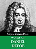 img - for The Complete Daniel Defoe Collection. (30+ Works). Includes Robinson Crusoe, Moll Flanders, Roxana, A Journal of the Plague Year, Dickory Cronke, and more. book / textbook / text book