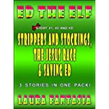 Strippers And Stockings, The Jesus Race and Saving Ed (Ed The Elf #1, #2 and #3)di Laura Fantasia