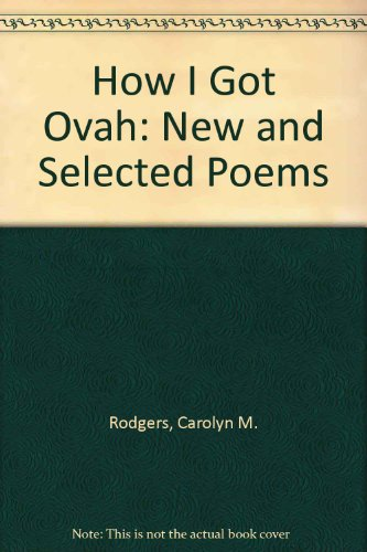 How I Got Ovah: New and Selected Poems, Rodgers, Carolyn M.