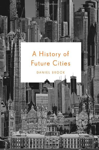 A History of Future Cities: Daniel Brook: 9780393078121: Amazon.com: Books