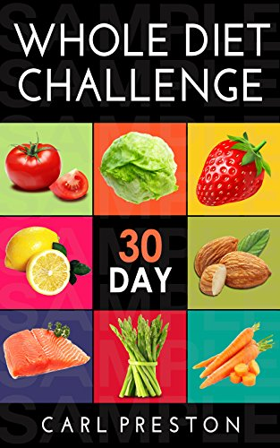 The 30 Day Whole Diet Challenge: 30 Day Whole Diet Plan: Lose Weight with the 30 Day Whole Diet Cookbook: 50+ 30 Day Whole Diet Recipes and Videos: The ... Whole Diet Challenge, 30 day Whole Diet) by Clean Eating
