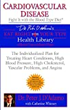 Dr. Peter J. D'Adamo Cardiovascular Disease: Fight it with the Blood Type Diet (Eat Right 4 (for) Your Type Health Library)