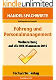 Führung und Personalmanagement: Prüfungswissen kompakt für die IHK-Klausur der Handelsfachwirte