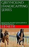 Greyhound Handicapping Series: Twenty Articles, Three Mini-S...