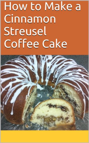 How To Make A Cinnamon Streusel Coffee Cake (My Vintage Kitchen Book 1)