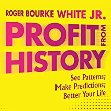 Profit from History | Livre audio Auteur(s) : Roger Bourke White Jr. Narrateur(s) : Roger Bourke White Jr.
