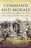Command and Morale: The British Army on the Western Front 1914-18