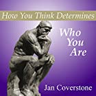How You Think Determines Who You Are Hörbuch von Jan Coverstone Gesprochen von: Ralph L. Rati