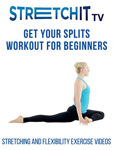 Stretching and Flexibility Exercise Videos | Get Your Splits Workout for Beginners