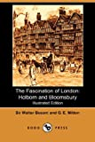 Sir Walter Besant The Fascination of London: Holborn and Bloomsbury (Illustrated Edition) (Dodo Press)